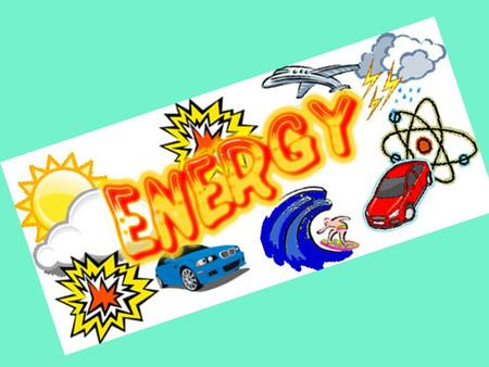 ENERGY – is the ability to do work or cause change Work is a transfer of energy. When energy is transferred, the object upon which work is done gains.