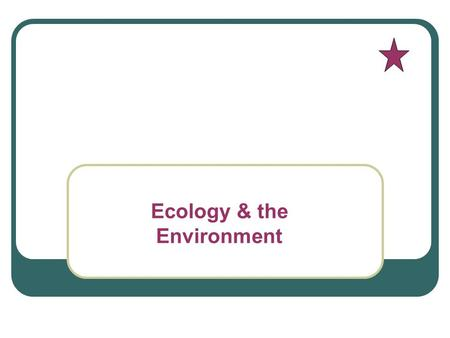 Ecology & the Environment. Study of the interactions that take place among organisms and their environment. Chapter 20.