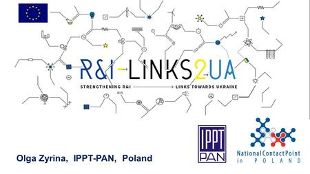 Olga Zyrina, IPPT-PAN, Poland. NCP for HORIZON 2020 & Euratom-Fission Coordinator of NCP & EURAXESS Networks in Poland Cooperation with the Enterprise.