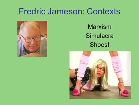 Fredric Jameson: Contexts Marxism Simulacra Shoes!