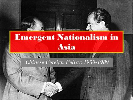 Emergent Nationalism in Asia Chinese Foreign Policy: 1950-1989.