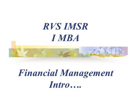 RVS IMSR I MBA Financial Management Intro….. CONTENTS Unit I: Finance – Approaches - Financial Management - Objectives, functions and decisions – Sources.