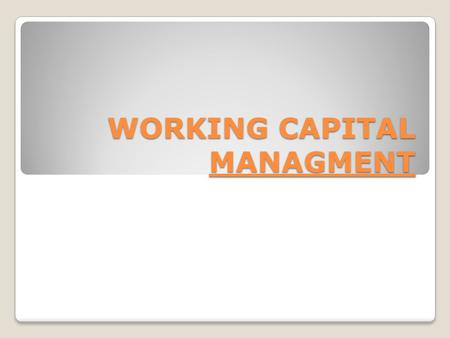 WORKING CAPITAL MANAGMENT. 2 Working Capital Working Capital – All the items in the short term part of the balance sheet, e.g. cash, short term debt,