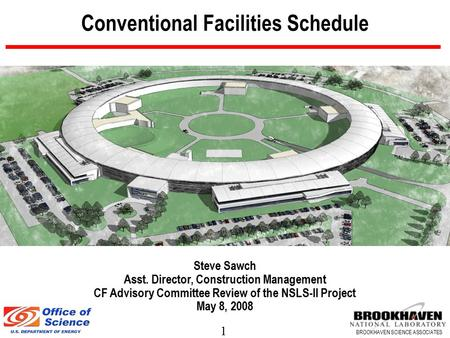 1 BROOKHAVEN SCIENCE ASSOCIATES Conventional Facilities Schedule Steve Sawch Asst. Director, Construction Management CF Advisory Committee Review of the.