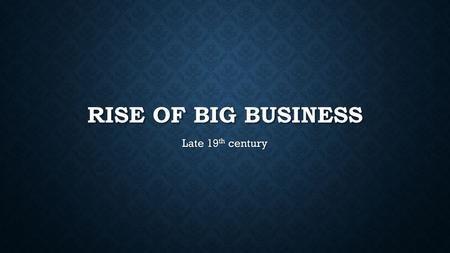 RISE OF BIG BUSINESS Late 19 th century. THE 'ROBBER BARONS' OF THE PAST.