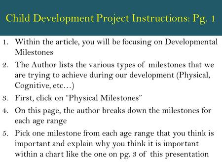 Child Development Project Instructions: Pg. 1 1.Within the article, you will be focusing on Developmental Milestones 2.The Author lists the various types.
