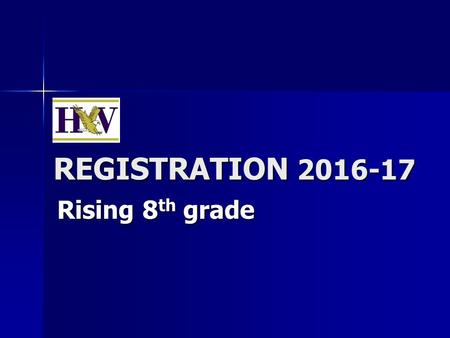 REGISTRATION 2016-17 Rising 8 th grade. REGISTRATION 2014-15 Rising 8 th grade Timeline  Jan. 15: students hear this presentation  Jan. 27: Teacher.