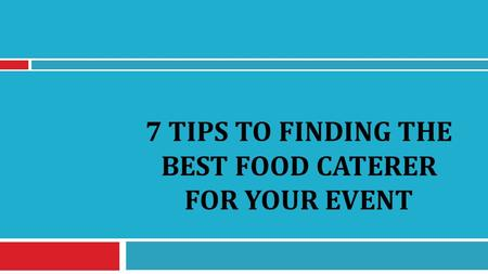 7 TIPS TO FINDING THE BEST FOOD CATERER FOR YOUR EVENT.