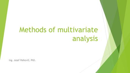Methods of multivariate analysis Ing. Jozef Palkovič, PhD.