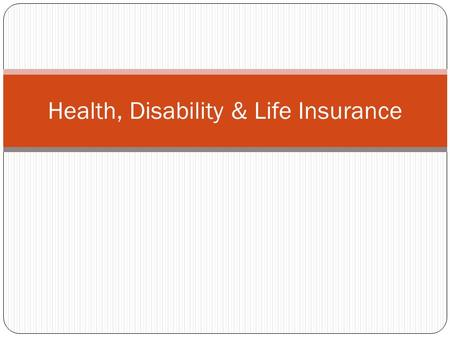 Health, Disability & Life Insurance. What is Health Insurance?  Protection - against risk of loss due to accident or illness  Premium/fee – money you.