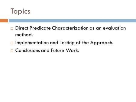 Topics  Direct Predicate Characterization as an evaluation method.  Implementation and Testing of the Approach.  Conclusions and Future Work.
