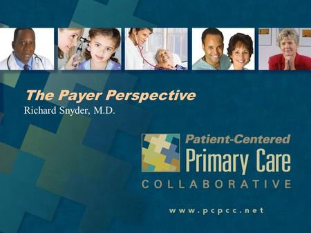 The Payer Perspective Richard Snyder, M.D.. Agenda The National Landscape Profiles of Single and Multi-Stakeholder Pilots –North Dakota –New Jersey –Pennsylvania.