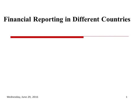 Financial Reporting in Different Countries Wednesday, June 29, 20161.