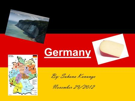 Germany By: Suhana Kanungo November 29/2012. Maps.