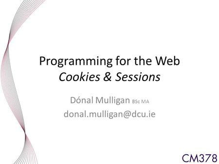 Programming for the Web Cookies & Sessions Dónal Mulligan BSc MA