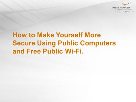 How to Make Yourself More Secure Using Public Computers and Free Public Wi-Fi.