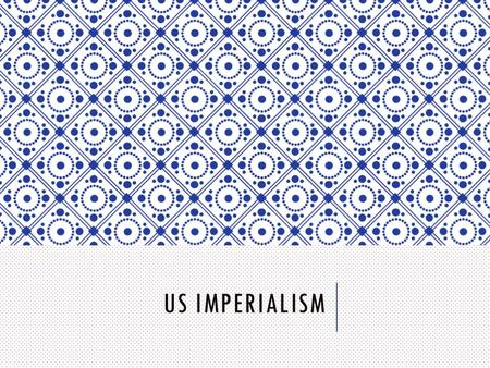 US IMPERIALISM. HISTORIC ISOLATION o Washington's Farewell Address o Monroe Doctrine o Internal expansion o Geographic isolation.