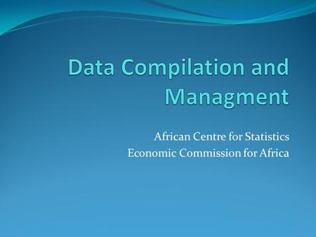 African Centre for Statistics Economic Commission for Africa.