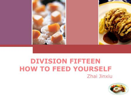 DIVISION FIFTEEN HOW TO FEED YOURSELF Zhai Jinxiu.