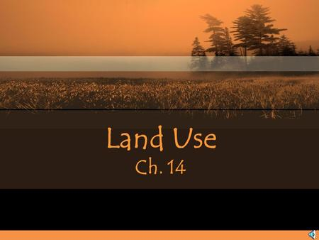 Land Use Ch. 14. Land Use and Land Cover Urban land –Land covered mainly with buildings and roads Rural land –Land that contains relatively few people.
