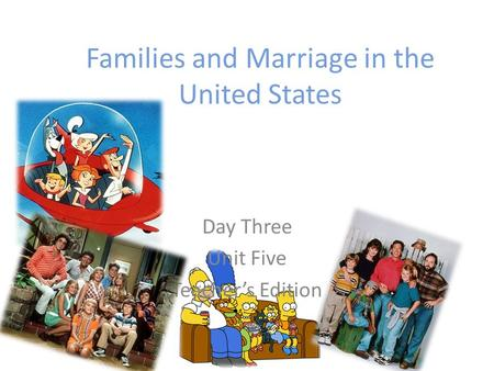 Families and Marriage in the United States Day Three Unit Five Teacher's Edition.