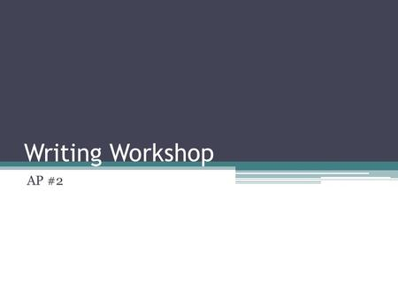 Writing Workshop AP #2. Topic Selected? Topic: Standardized Testing Your Claim: Disagree 1. 2. 3.4. 5.