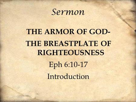 Sermon THE ARMOR OF GOD- THE BREASTPLATE OF RIGHTEOUSNESS Eph 6:10-17 Introduction.