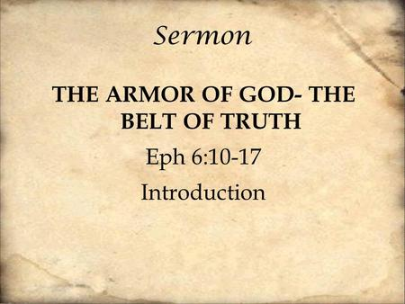 Sermon THE ARMOR OF GOD- THE BELT OF TRUTH Eph 6:10-17 Introduction.