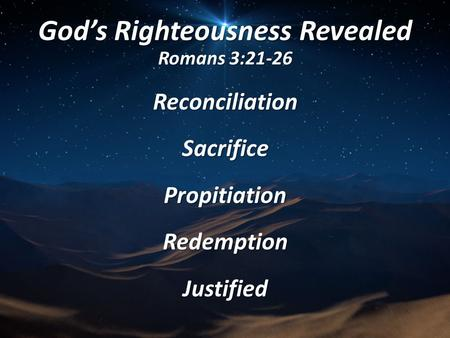 God's Righteousness Revealed Romans 3:21-26 ReconciliationSacrificePropitiationRedemptionJustified.