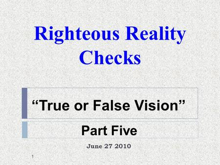 "Righteous Reality Checks June 27 2010 1 Part Five ""True or False Vision"""