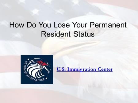 How Do You Lose Your Permanent Resident Status U.S. Immigration Center.