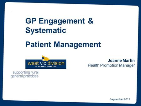 September 2011 Joanne Martin Health Promotion Manager GP Engagement & Systematic Patient Management.