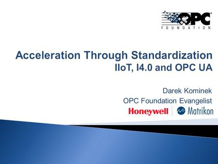 Acceleration Through Standardization IIoT, I4.0 and OPC UA