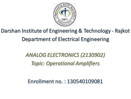 Enrollment no. : 130540109081 Darshan Institute of Engineering & Technology - Rajkot Department of Electrical Engineering ANALOG ELECTRONICS (2130902)