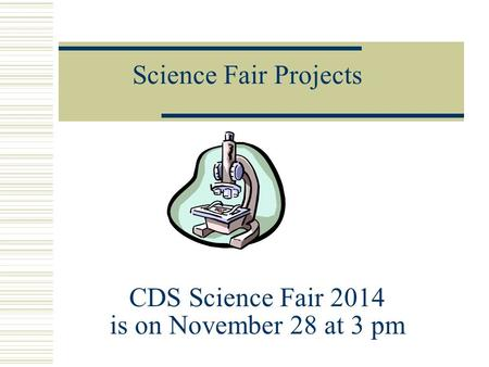 Science Fair Projects CDS Science Fair 2014 is on November 28 at 3 pm.