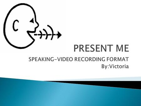 SPEAKING-VIDEO RECORDING FORMAT By:Victoria.  a. Why is communication changing? Communication is a continuous change because fifty million user have.