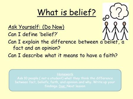 What is belief? Ask Yourself: (Do Now) Can I define 'belief?'