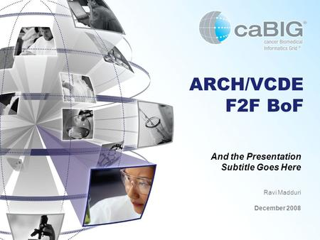 ARCH/VCDE F2F BoF And the Presentation Subtitle Goes Here Ravi Madduri December 2008.