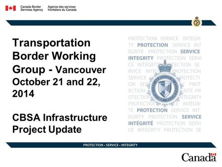 Transportation Border Working Group - Vancouver October 21 and 22, 2014 CBSA Infrastructure Project Update.