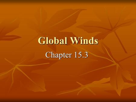 Global Winds Chapter 15.3. A. Global Winds and Local Winds What causes wind? What causes wind? 1. Wind is caused by the movement of air which is caused.