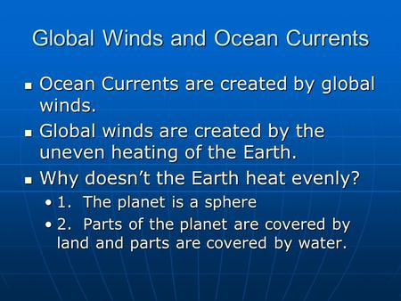 Global Winds and Ocean Currents Ocean Currents are created by global winds. Ocean Currents are created by global winds. Global winds are created by the.