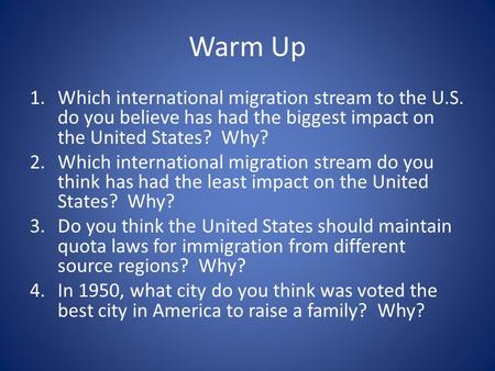 Warm Up 1.Which international migration stream to the U.S. do you believe has had the biggest impact on the United States? Why? 2.Which international migration.