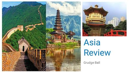 Asia Review Grudge Ball. Geography Which country has the most land and the most people in Asia? A. India B. China C. North Korea D. South Korea E. Japan.