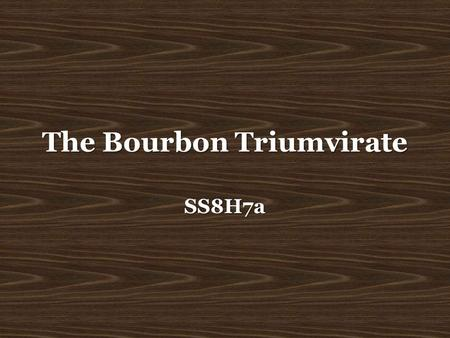 "The Bourbon Triumvirate SS8H7a. Main Idea: The Bourbon Triumvirate Notes: When Reconstruction was finally over and it was time to ""redeem"" the state of."