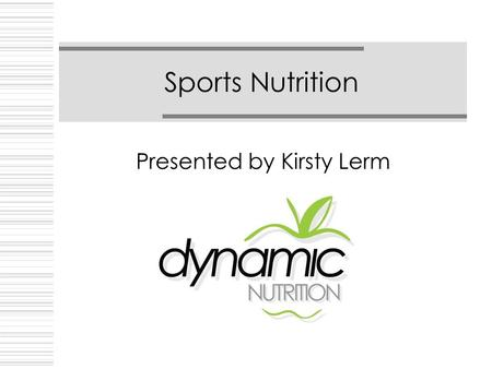 Sports Nutrition Presented by Kirsty Lerm. Contents  What to eat before training/match  What to eat after training/match  Fluids and recovery  General.
