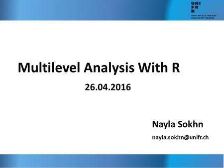 Multilevel Analysis With R 26.04.2016 Nayla Sokhn 1.