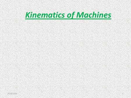 Kinematics of Machines 6/29/20161. 2 Introduction To Kinematics of Machines.