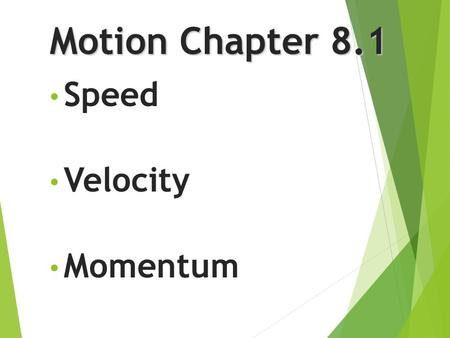 Motion Chapter 8.1 Speed Velocity Momentum Speed  Distance traveled divided by the time during which motion occurred.