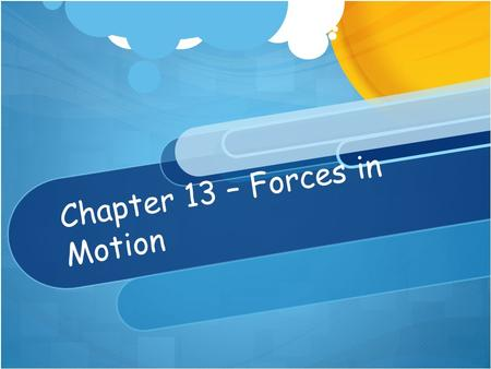 Chapter 13 – Forces in Motion. Types of Motion Constant Motion – motion that is constant and steady.