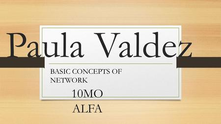 Paula Valdez 10MO ALFA BASIC CONCEPTS OF NETWORK.